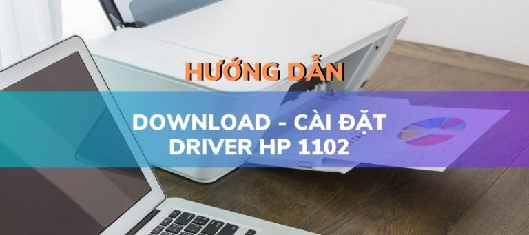 Download và cài đặt phần mềm Driver HP 1102